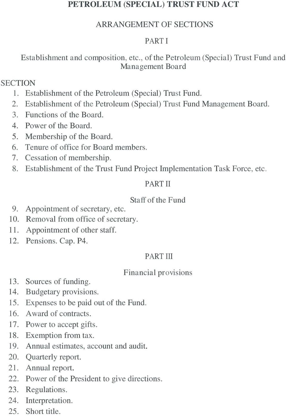 Membership of the Board. 6. Tenure of office for Board members. 7. Cessation of membership. 8. Establishment of the Trust Fund Project Implementation Task Force, etc. PART II Staff of the Fund 9.