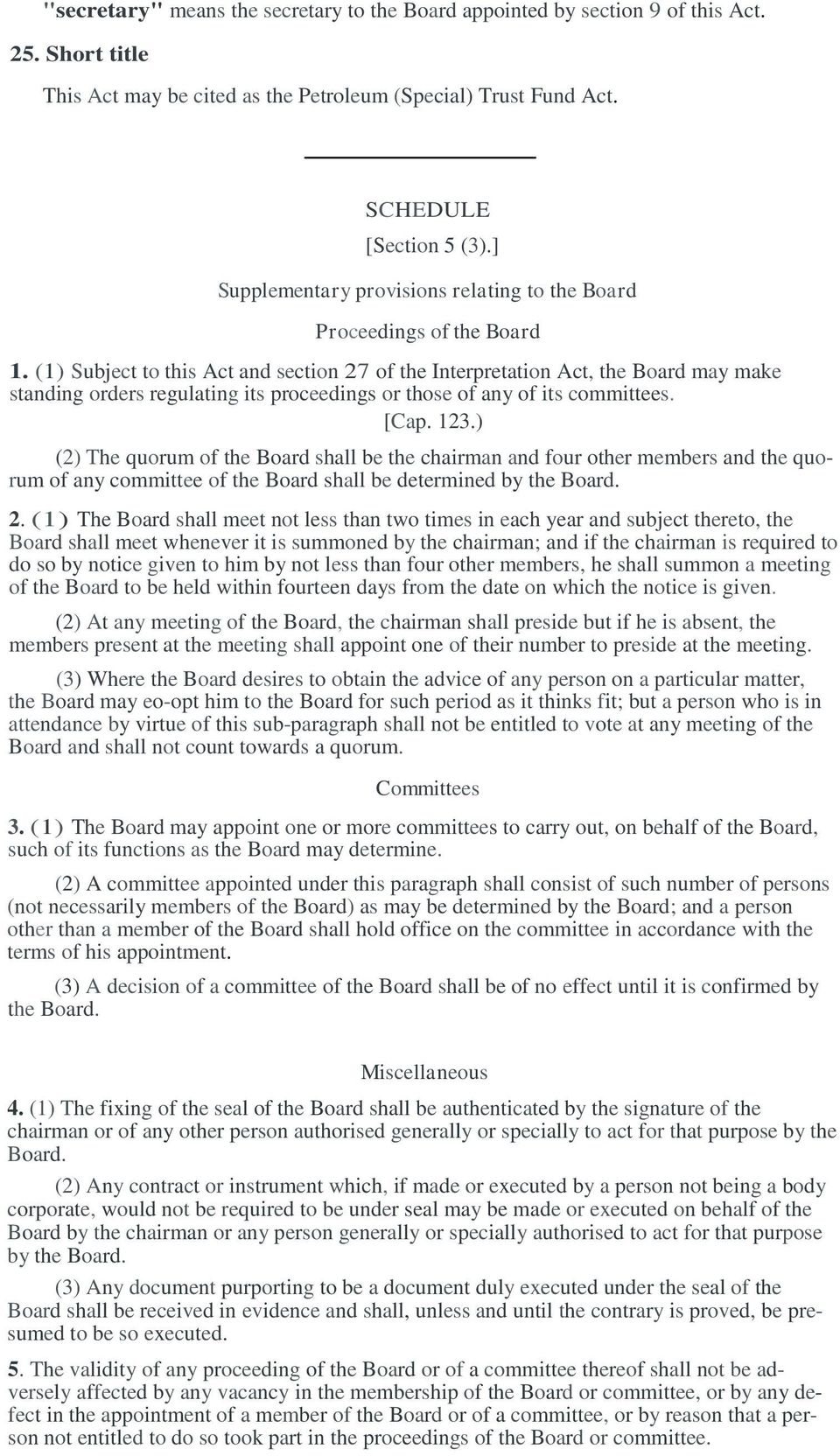 (1) Subject to this Act and section 27 of the Interpretation Act, the Board may make standing orders regulating its proceedings or those of any of its committees. [Cap. 123.