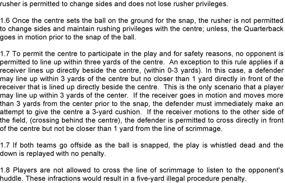 to the snap of the ball. 1.7 To permit the centre to participate in the play and for safety reasons, no opponent is permitted to line up within three yards of the centre.