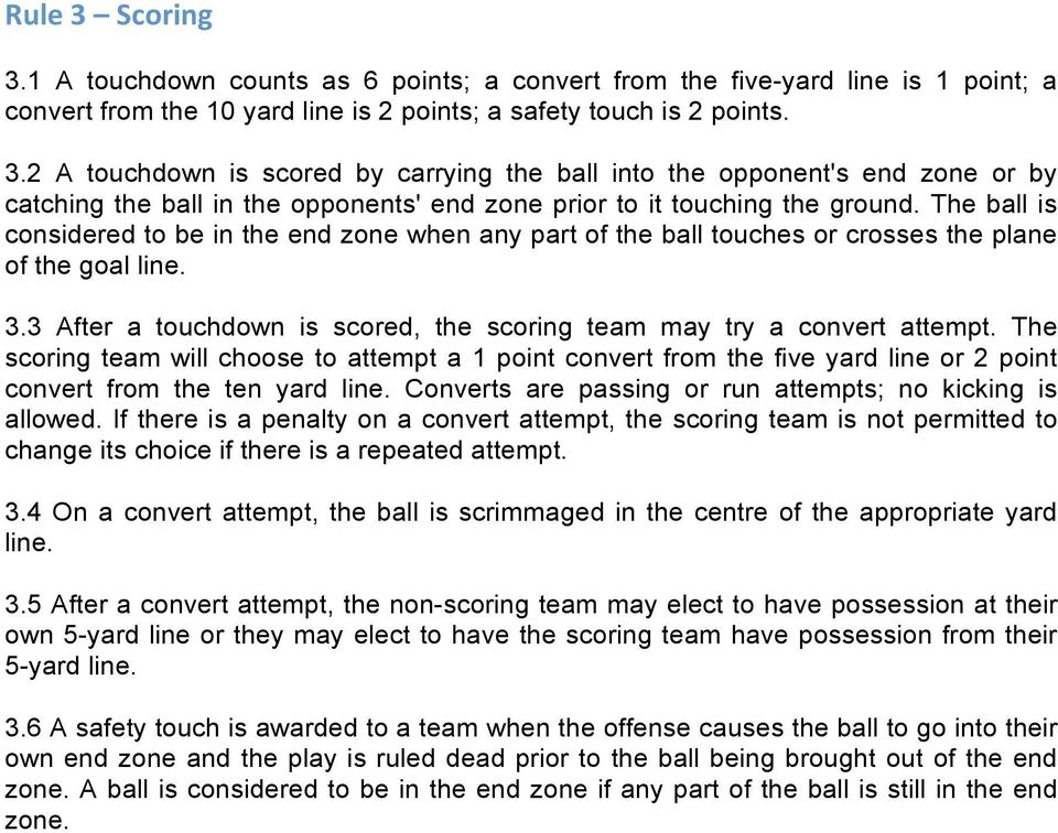 The scoring team will choose to attempt a 1 point convert from the five yard line or 2 point convert from the ten yard line. Converts are passing or run attempts; no kicking is allowed.