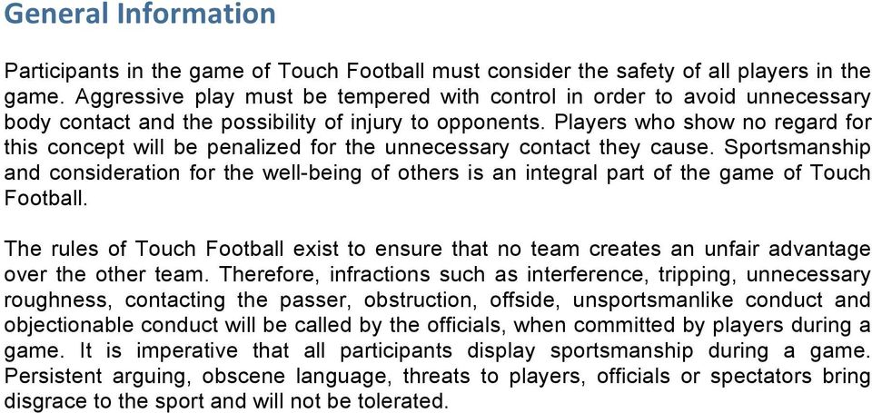 Players who show no regard for this concept will be penalized for the unnecessary contact they cause.