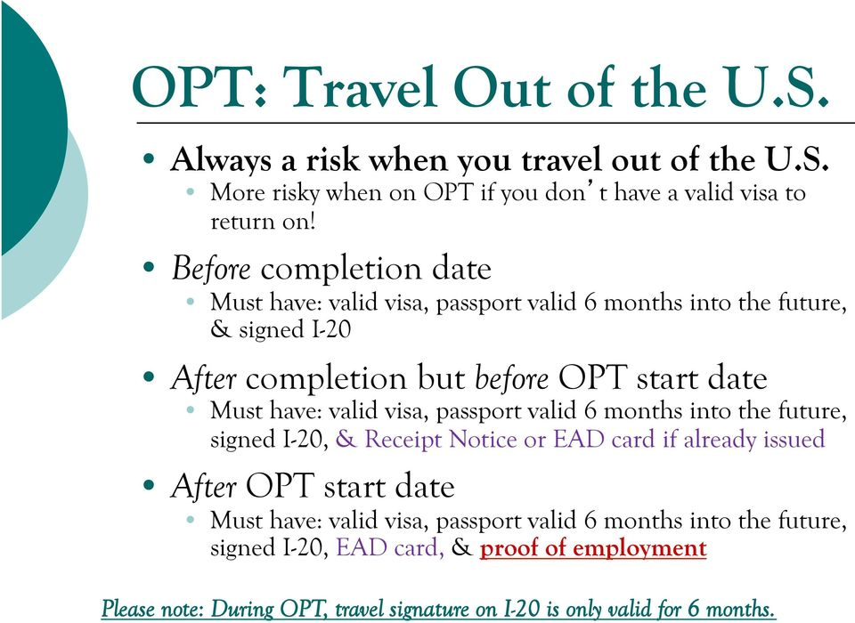 valid visa, passport valid 6 months into the future, signed I-20, & Receipt Notice or EAD card if already issued After OPT start date Must have: valid