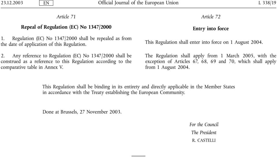 Article 72 Entry into force This Regulation shall enter into force on 1 August 2004.
