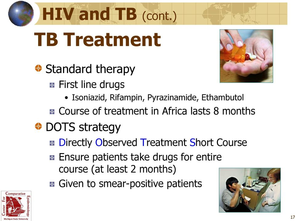 Pyrazinamide, Ethambutol Course of treatment in Africa lasts 8 months DOTS