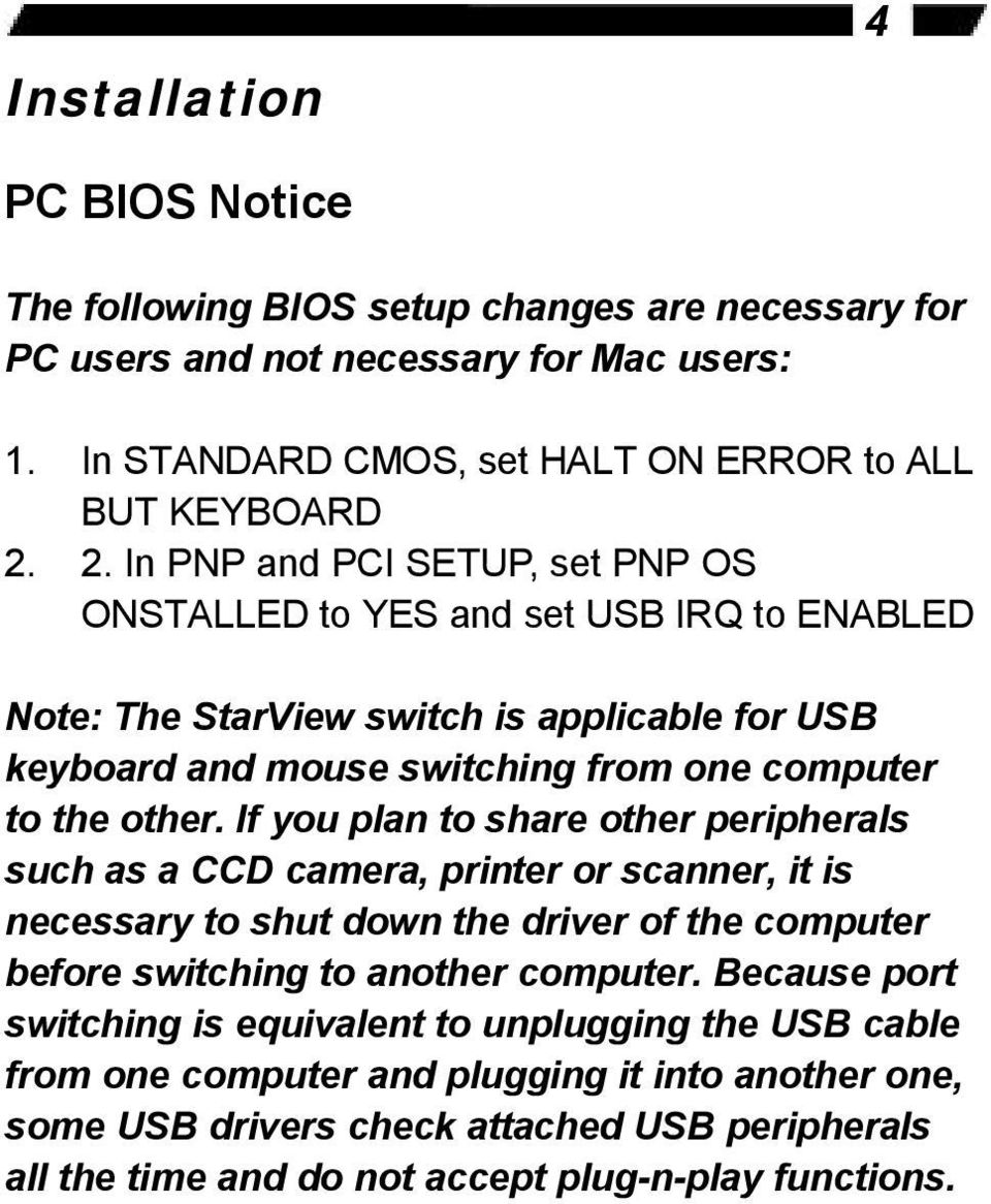 If you plan to share other peripherals such as a CCD camera, printer or scanner, it is necessary to shut down the driver of the computer before switching to another computer.
