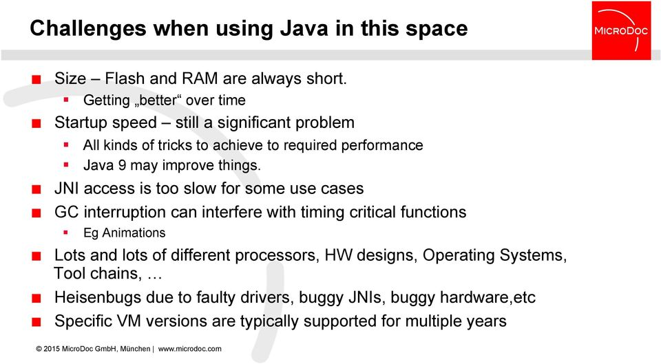 Java 9 may improve things. JNI access is too slow for some use cases GC interruption can interfere with timing critical functions!