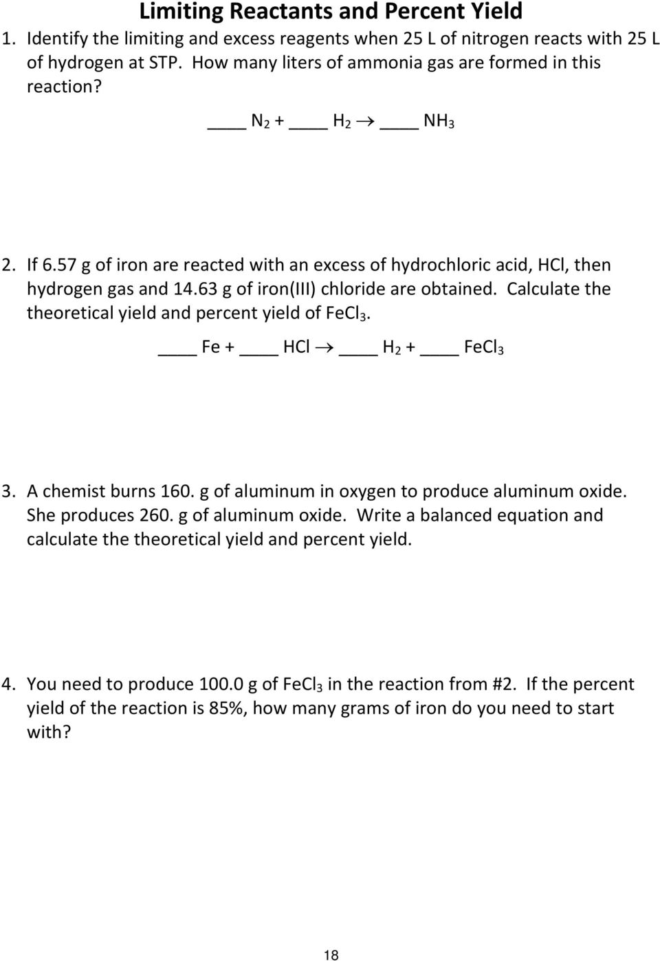 Calculate the theoretical yield and percent yield of FeCl 3. Fe + HCl H 2 + FeCl 3 3. A chemist burns 160. g of aluminum in oxygen to produce aluminum oxide. She produces 260. g of aluminum oxide.