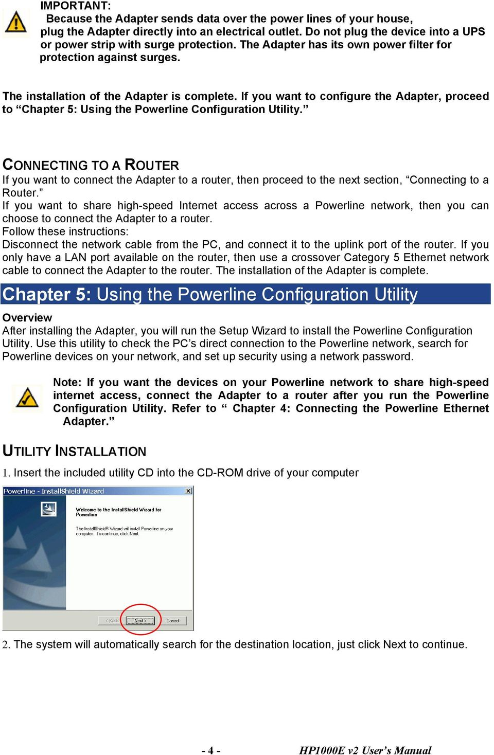 If you want to configure the Adapter, proceed to Chapter 5: Using the Powerline Configuration Utility.