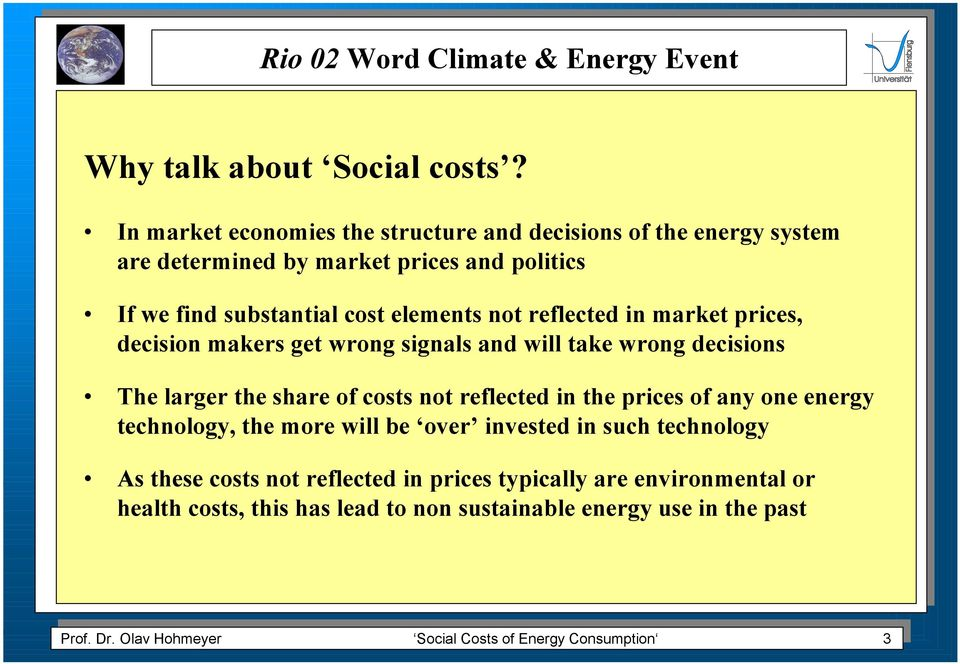 market prices, decision makers get wrong signals and will take wrong decisions The larger the share of costs not reflected in the prices of any one energy technology,