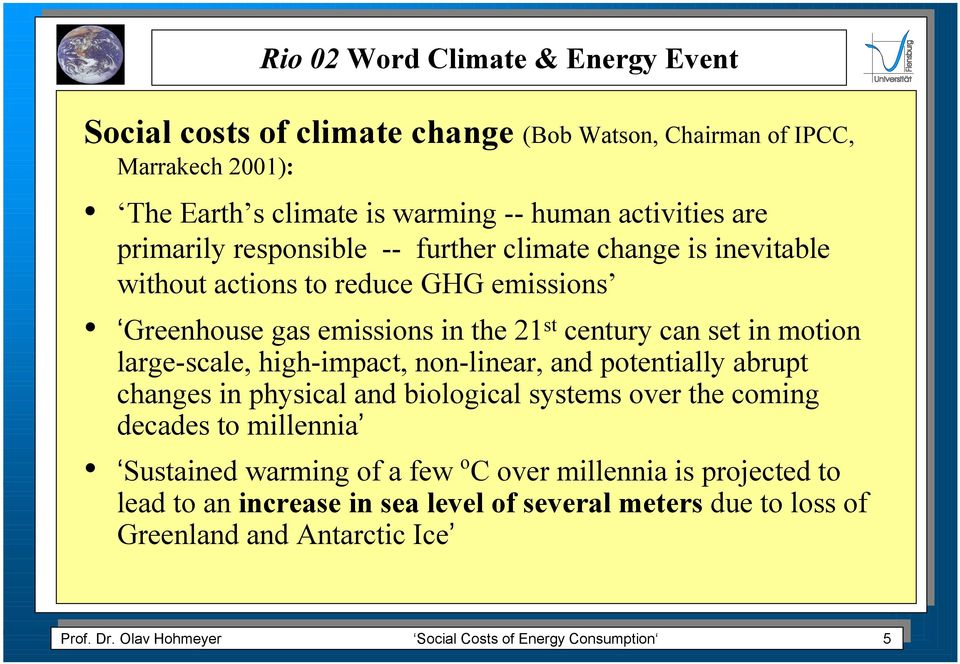 abrupt changes in physical and biological systems over the coming decades to millennia Sustained warming of a few o C over millennia is projected to lead to an increase in sea