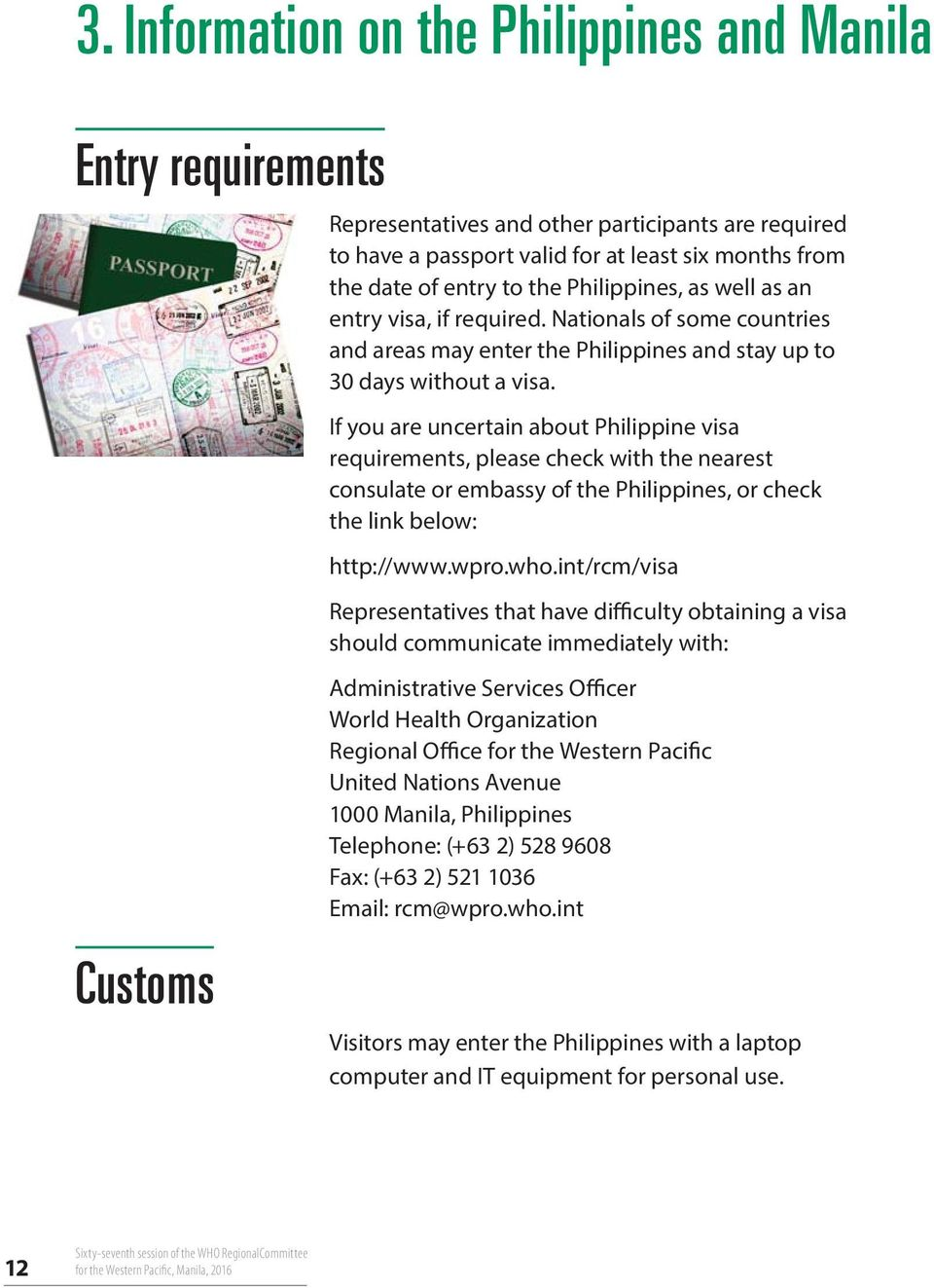 If you are uncertain about Philippine visa requirements, please check with the nearest consulate or embassy of the Philippines, or check the link below: http://www.wpro.who.