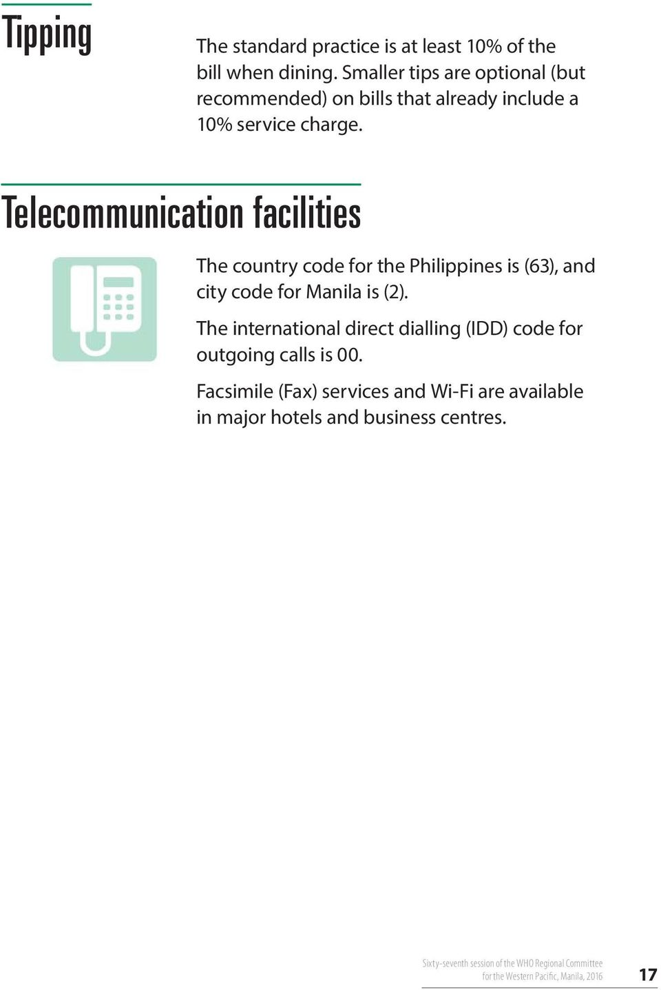 Telecommunication facilities The country code for the Philippines is (63), and city code for Manila is (2).