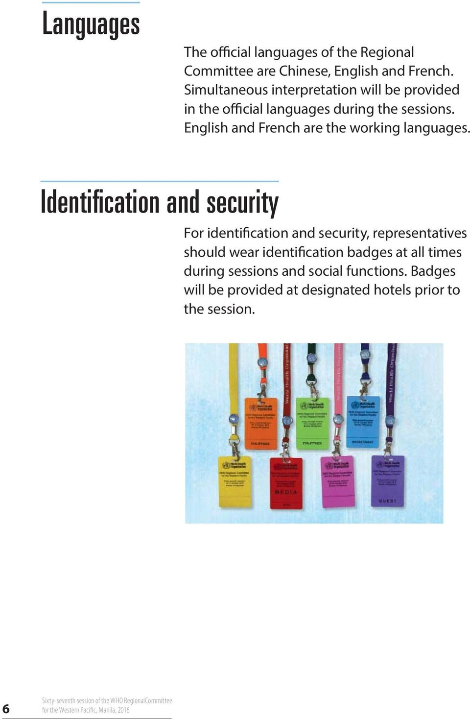 Identifi cation and security For identification and security, representatives should wear identification badges at all times during