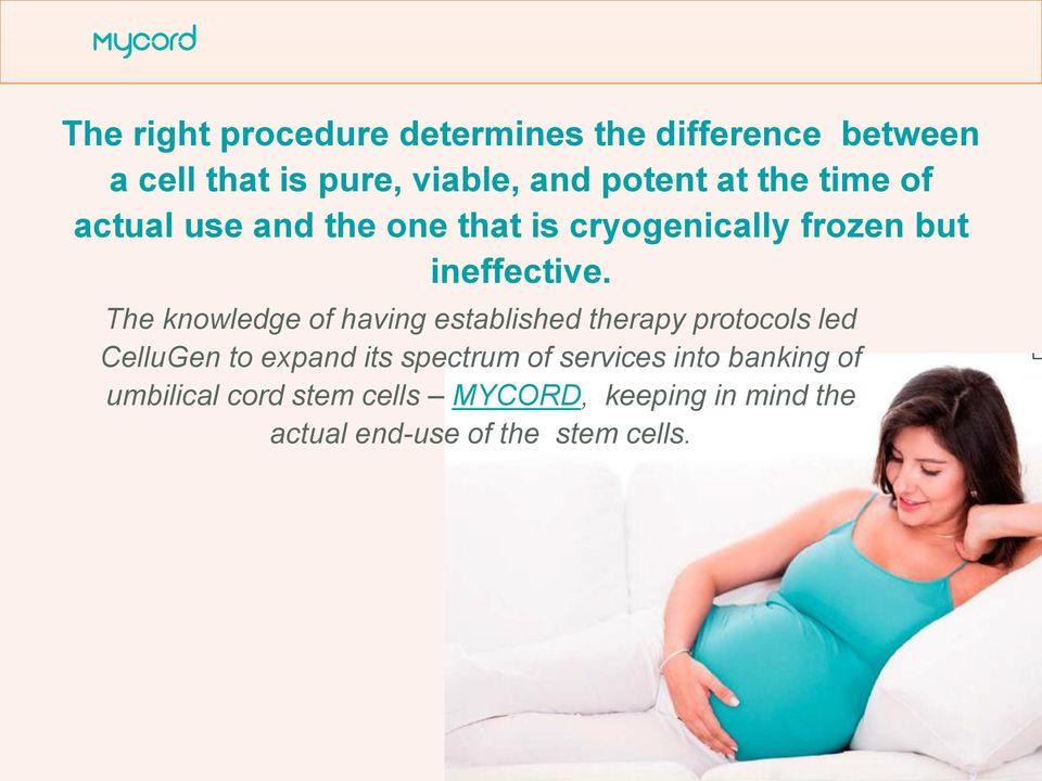 The knowledge of having established therapy protocols led CelluGen to expand its spectrum of