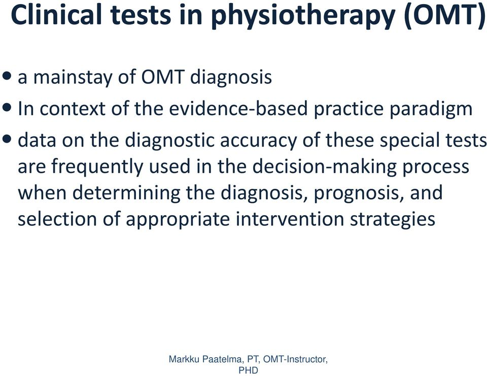 are frequently used in the decision making process when determining the diagnosis,