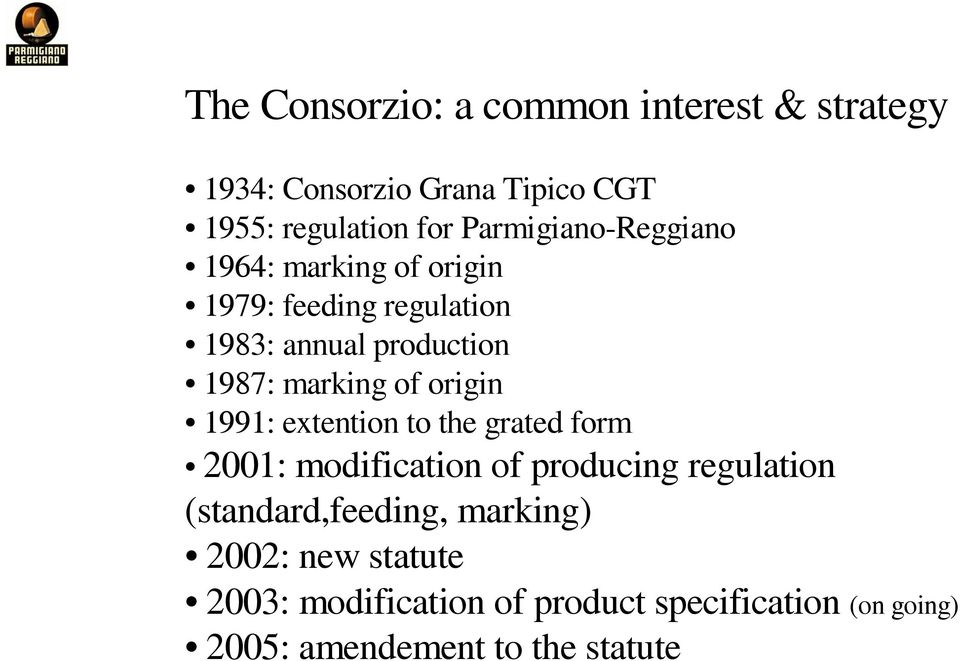 of origin 1991: extention to the grated form 2001: modification of producing regulation (standard,feeding,