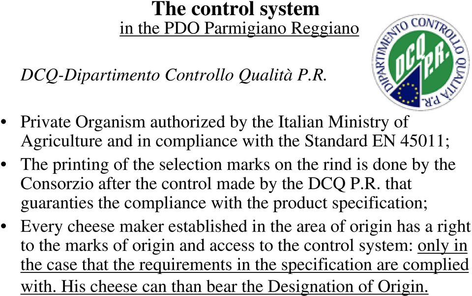 Private Organism authorized by the Italian Ministry of Agriculture and in compliance with the Standard EN 45011; The printing of the selection marks on the