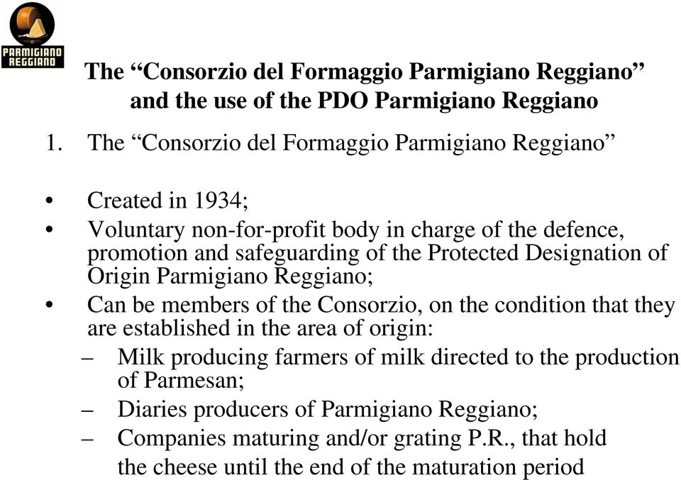 the Protected Designation of Origin Parmigiano Reggiano; Can be members of the Consorzio, on the condition that they are established in the area of