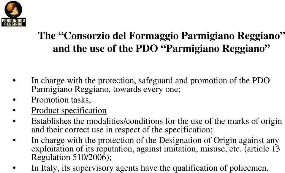 of origin and their correct use in respect of the specification; In charge with the protection of the Designation of Origin against any exploitation