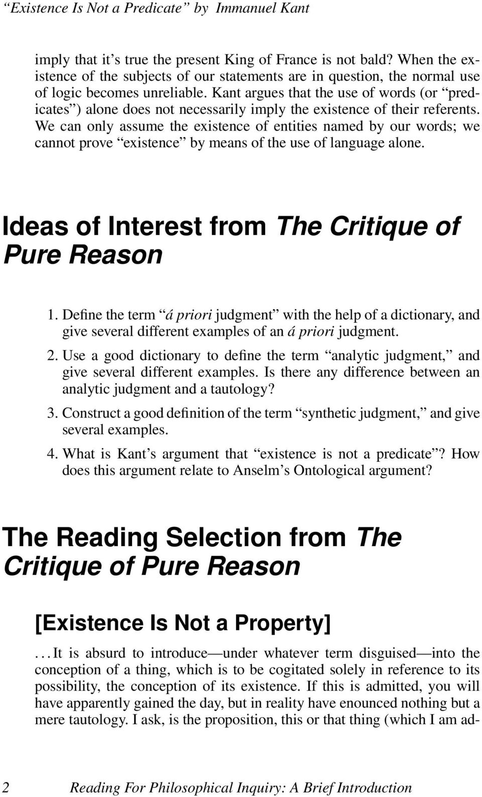 We can only assume the existence of entities named by our words; we cannot prove existence by means of the use of language alone. Ideas of Interest from The Critique of Pure Reason 1.