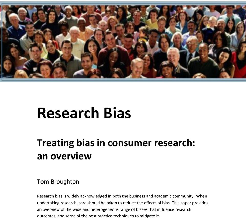 When undertaking research, care should be taken to reduce the effects of bias.