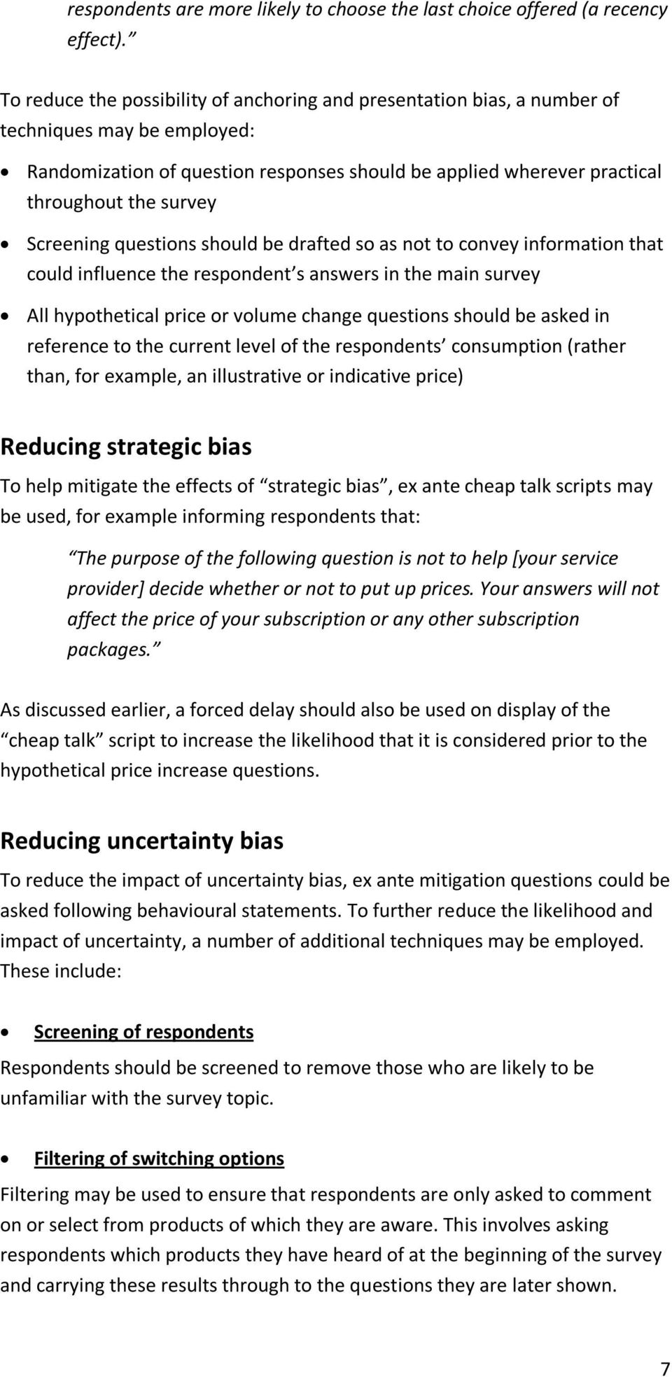 Screening questions should be drafted so as not to convey information that could influence the respondent s answers in the main survey All hypothetical price or volume change questions should be