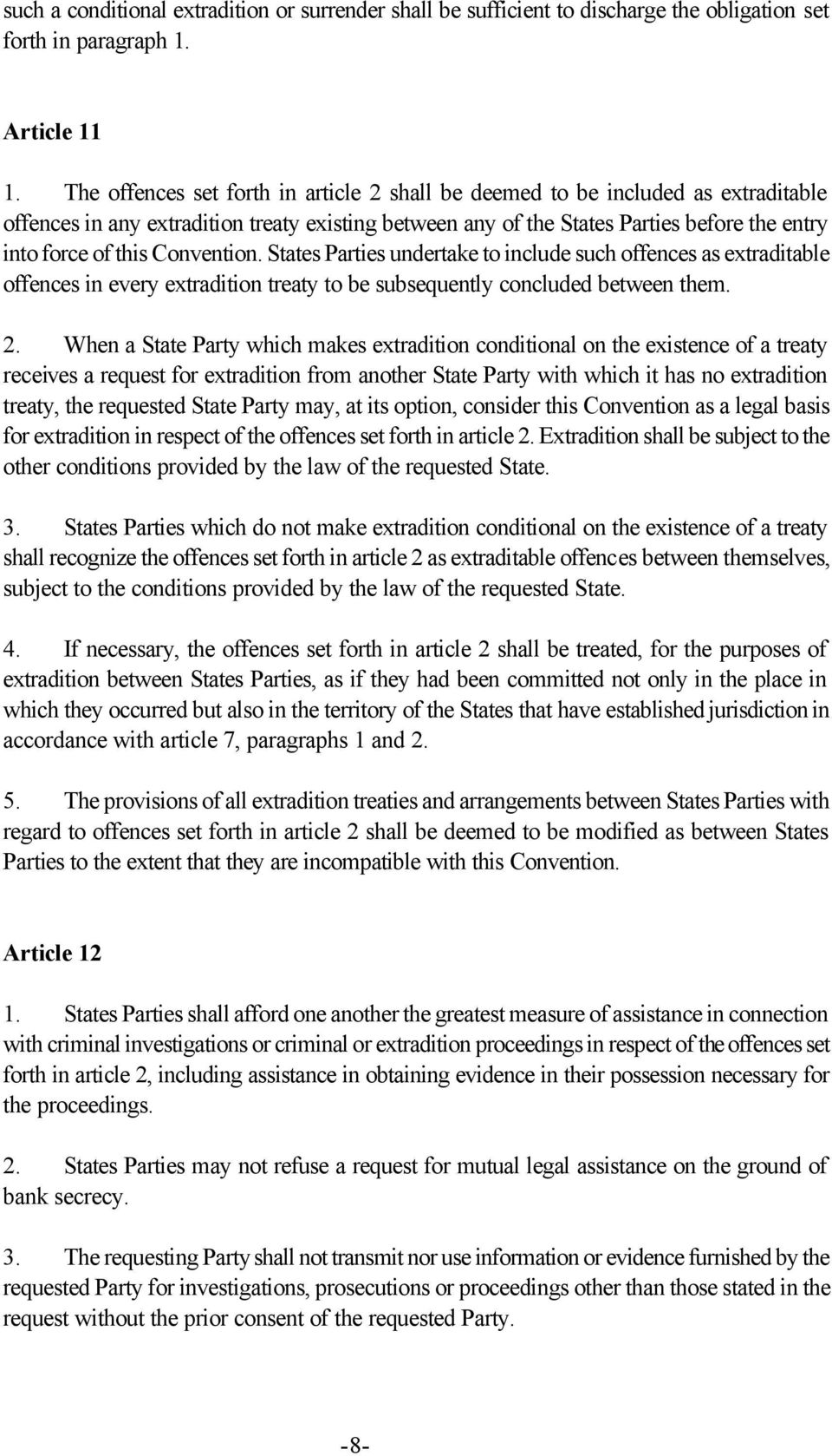 Convention. States Parties undertake to include such offences as extraditable offences in every extradition treaty to be subsequently concluded between them. 2.