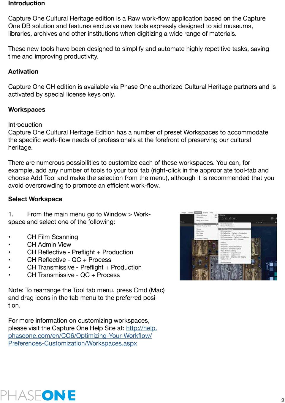 Activation Capture One CH edition is available via Phase One authorized Cultural Heritage partners and is activated by special license keys only.