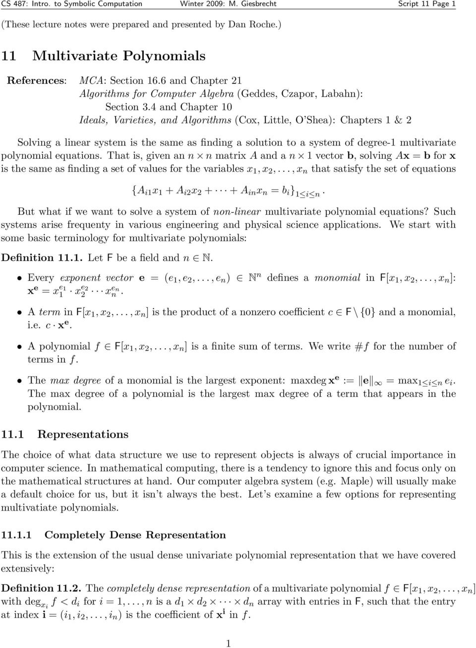 4 and Chapter 10 Ideals, Varieties, and lgorithms (Cox, Little, O Shea): Chapters 1 & 2 Solving a linear system is the same as finding a solution to a system of degree-1 multivariate polynomial