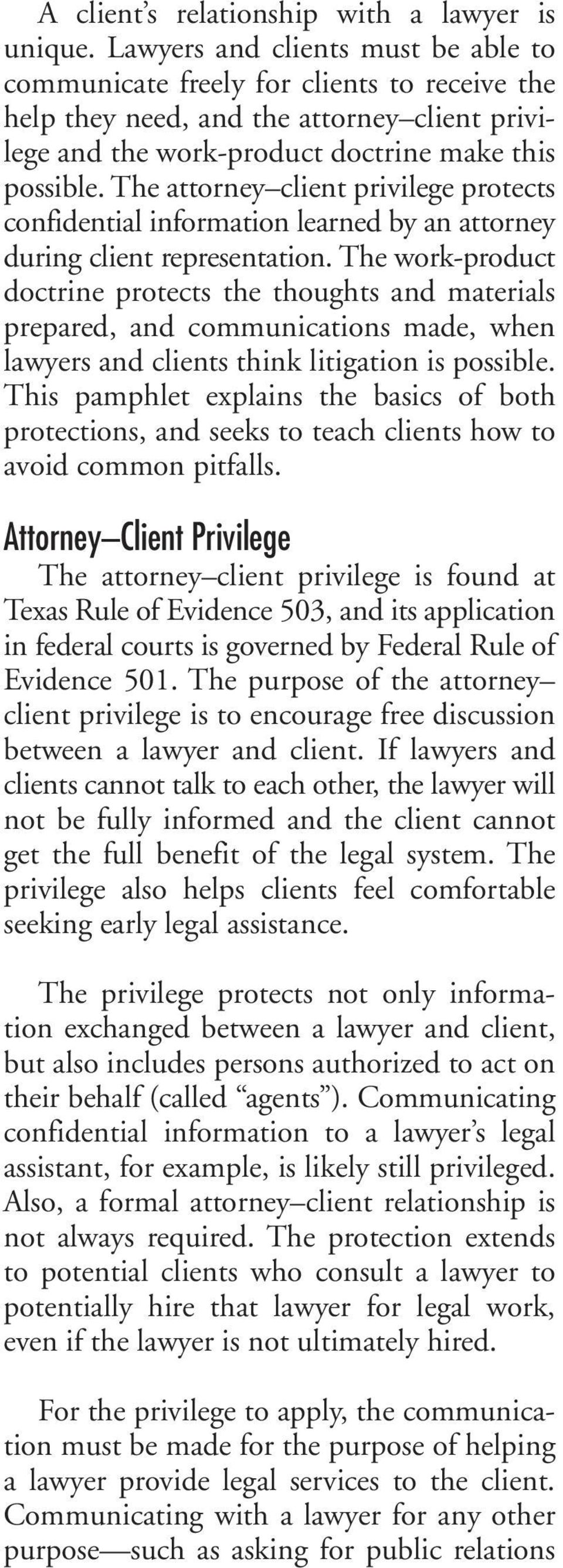 The attorney client privilege protects confidential information learned by an attorney during client representation.