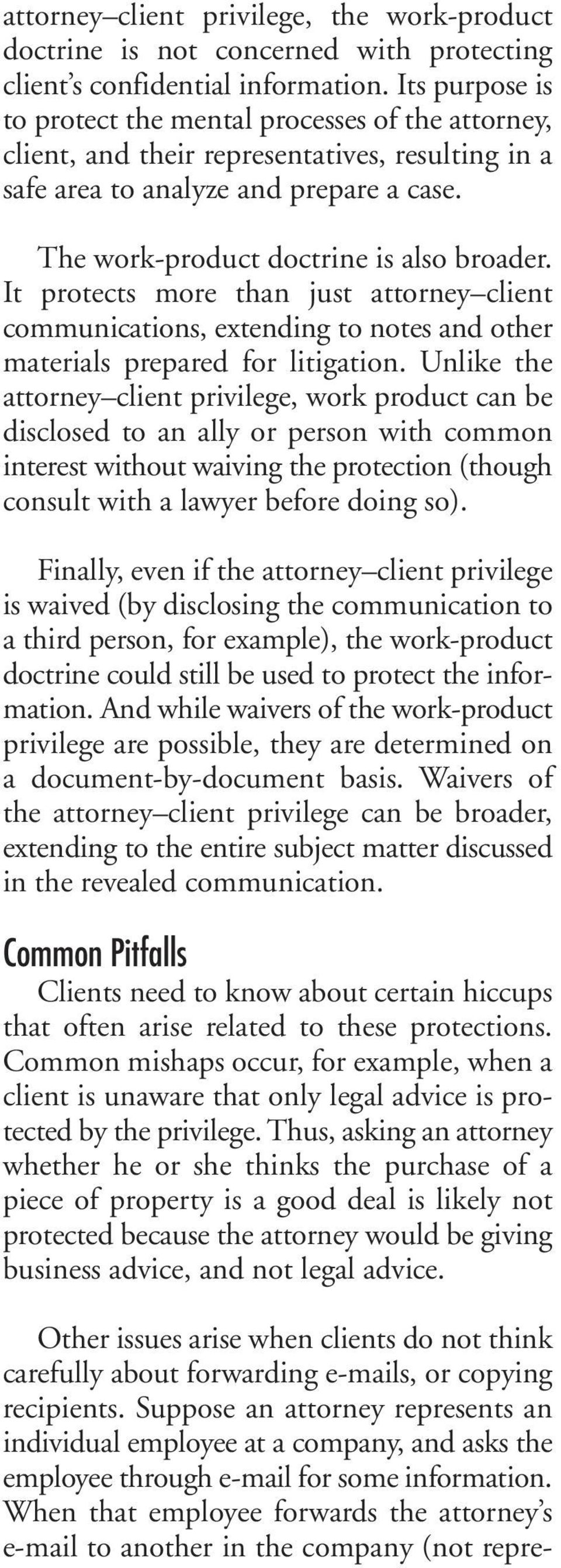It protects more than just attorney client communications, extending to notes and other materials prepared for litigation.
