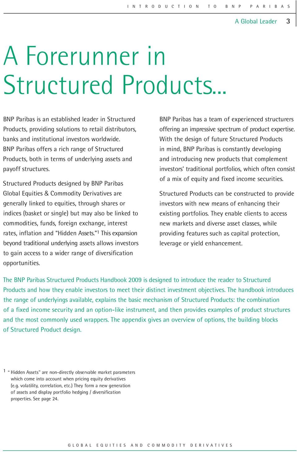 BNP Paribas offers a rich range of Structured Products, both in terms of underlying assets and payoff structures.