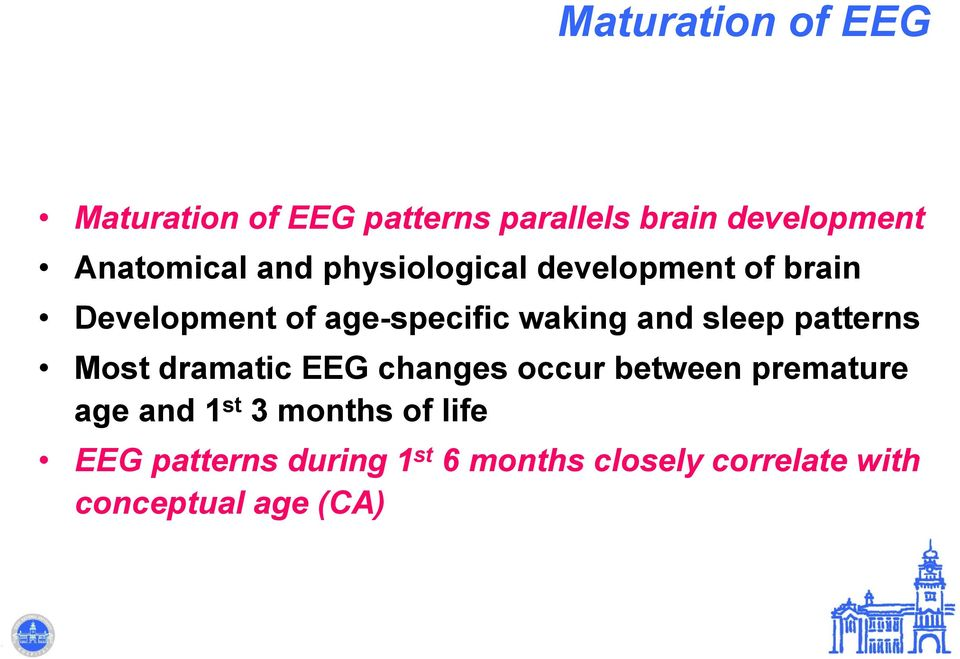 patterns Most dramatic EEG changes occur between premature age and 1 st 3 months of