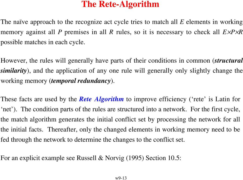 However, the rules will generally have parts of their conditions in common (structural similarity), and the application of any one rule will generally only slightly change the working memory