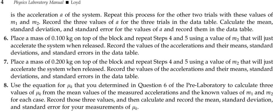 Place a mass of 0.100 kg on top of the block and repeat Steps 4 and 5 using a value of m 2 that will just accelerate the system when released.