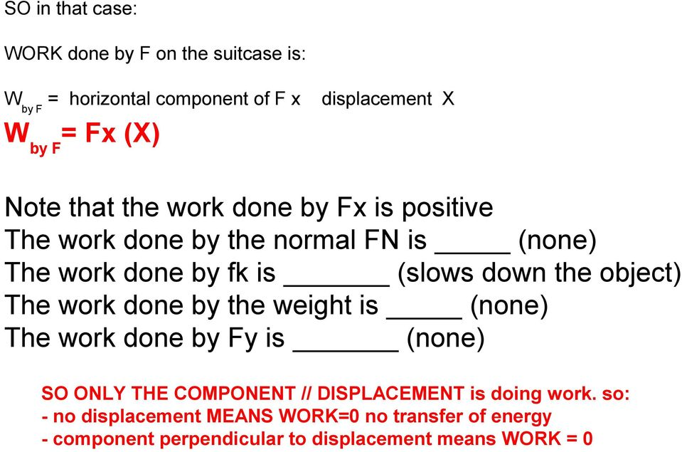 the object) The work done by the weight is (none) The work done by Fy is (none) SO ONLY THE COMPONENT // DISPLACEMENT is