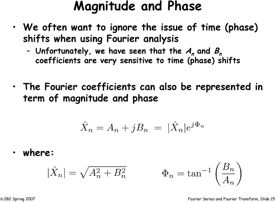 sensiive o ime (phase) shifs he Fourier coefficiens can also be represened in erm of