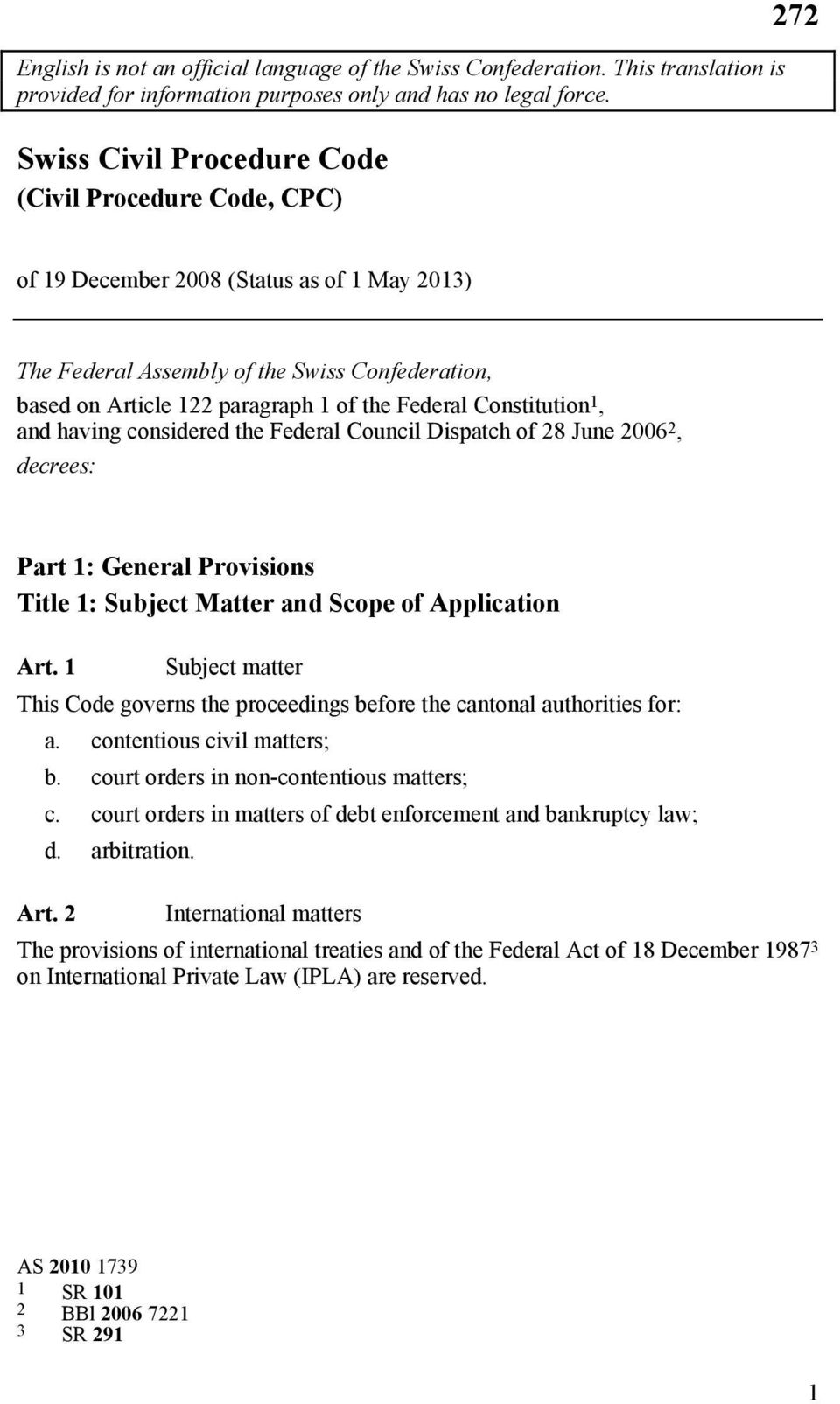 Constitution, and having considered the Federal Council Dispatch of 8 June 006, decrees: Part : General Provisions Title : Subject Matter and Scope of Application Art.