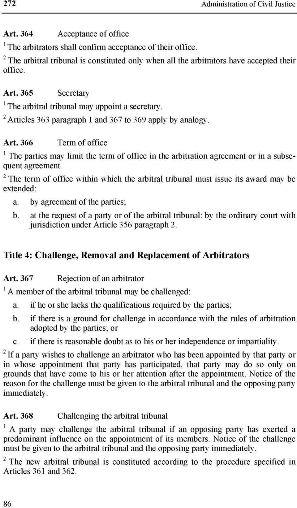 Articles 6 paragraph and 67 to 69 apply by analogy. Art. 66 Term of office The parties may limit the term of office in the arbitration agreement or in a subsequent agreement.