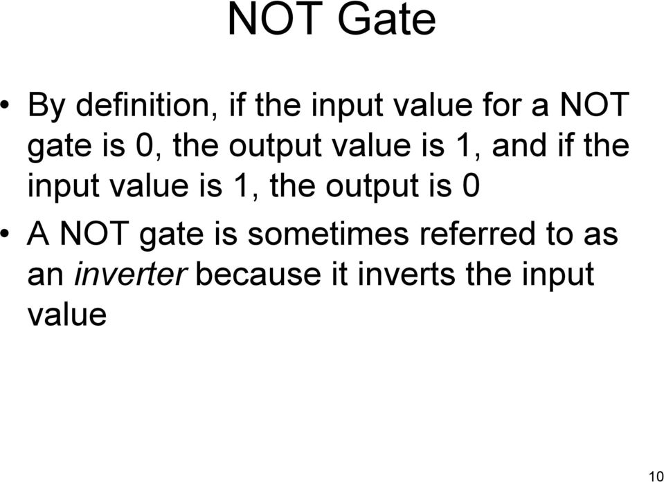 value is 1, the output is 0 A NOT gate is sometimes