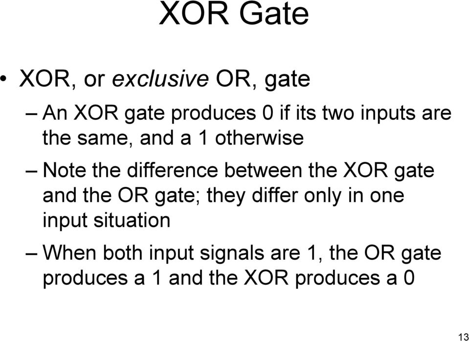 XOR gate and the OR gate; they differ only in one input situation When