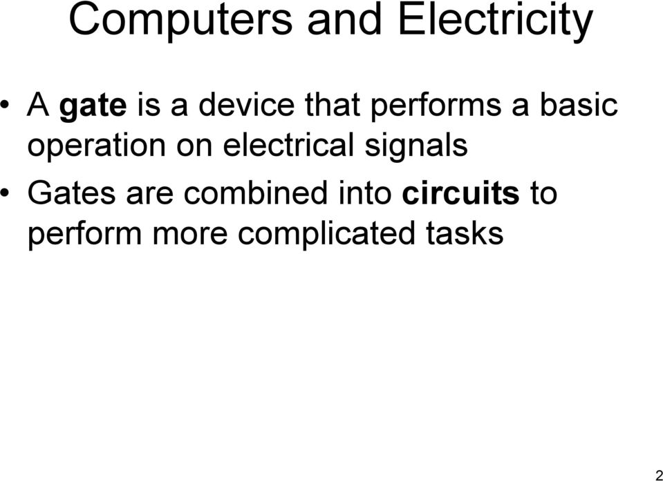 electrical signals Gates are combined