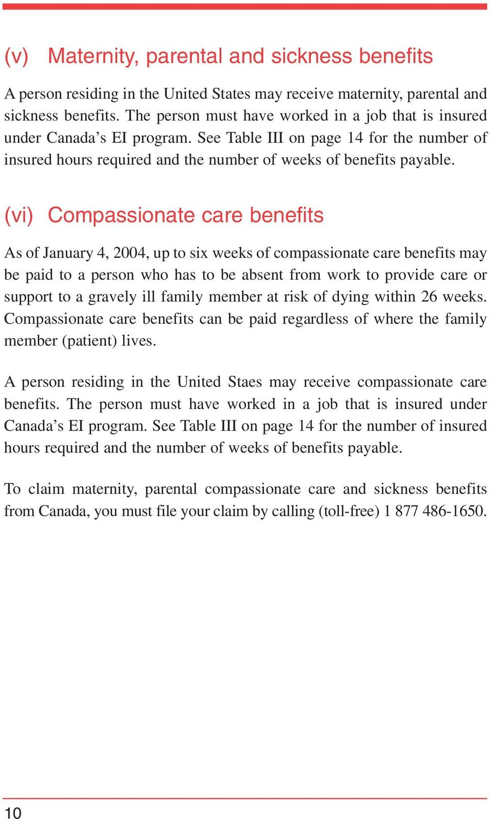 (vi) Compassionate care benefits As of January 4, 2004, up to six weeks of compassionate care benefits may be paid to a person who has to be absent from work to provide care or support to a gravely