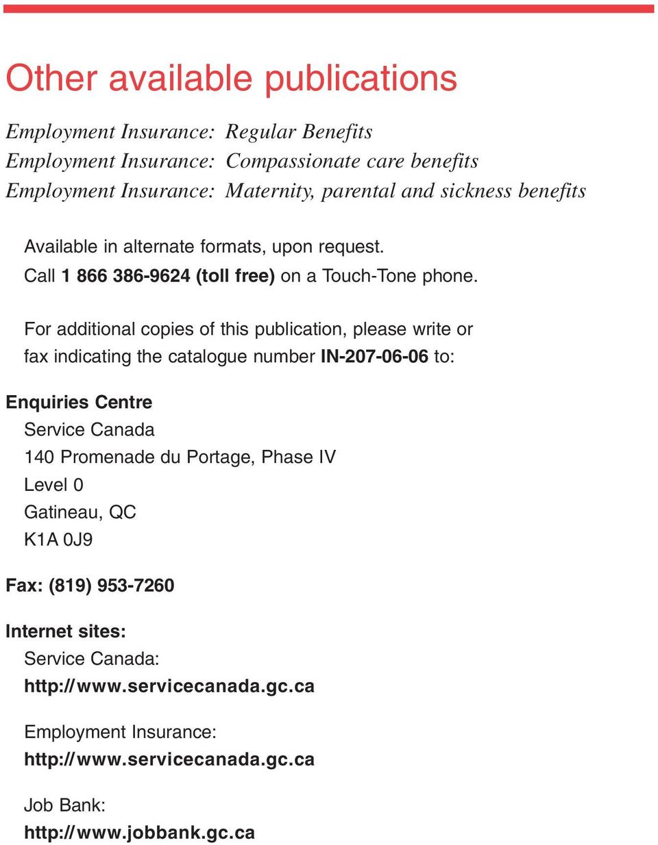 For additional copies of this publication, please write or fax indicating the catalogue number IN-207-06-06 to: Enquiries Centre Service Canada 140 Promenade du