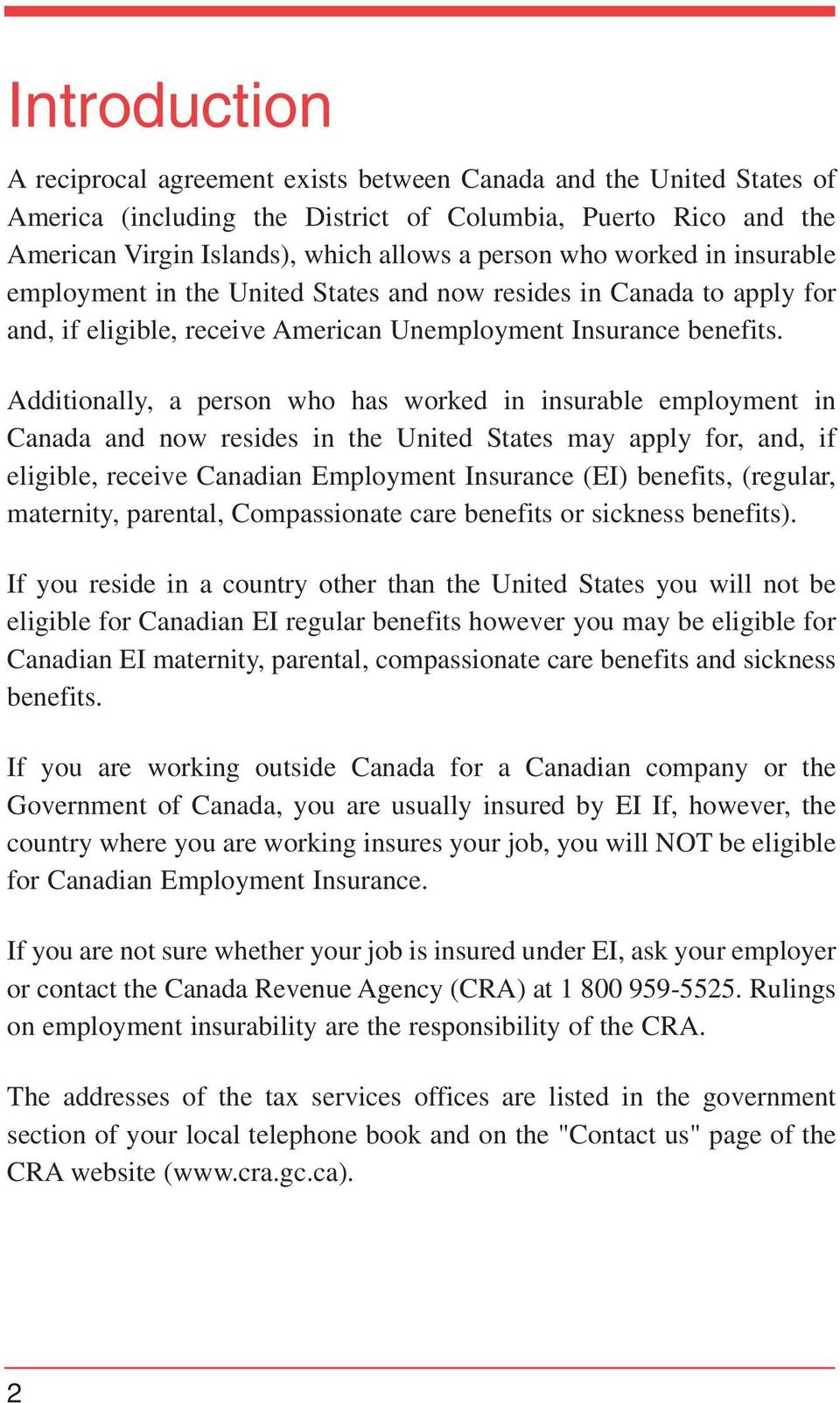 Additionally, a person who has worked in insurable employment in Canada and now resides in the United States may apply for, and, if eligible, receive Canadian Employment Insurance (EI) benefits,
