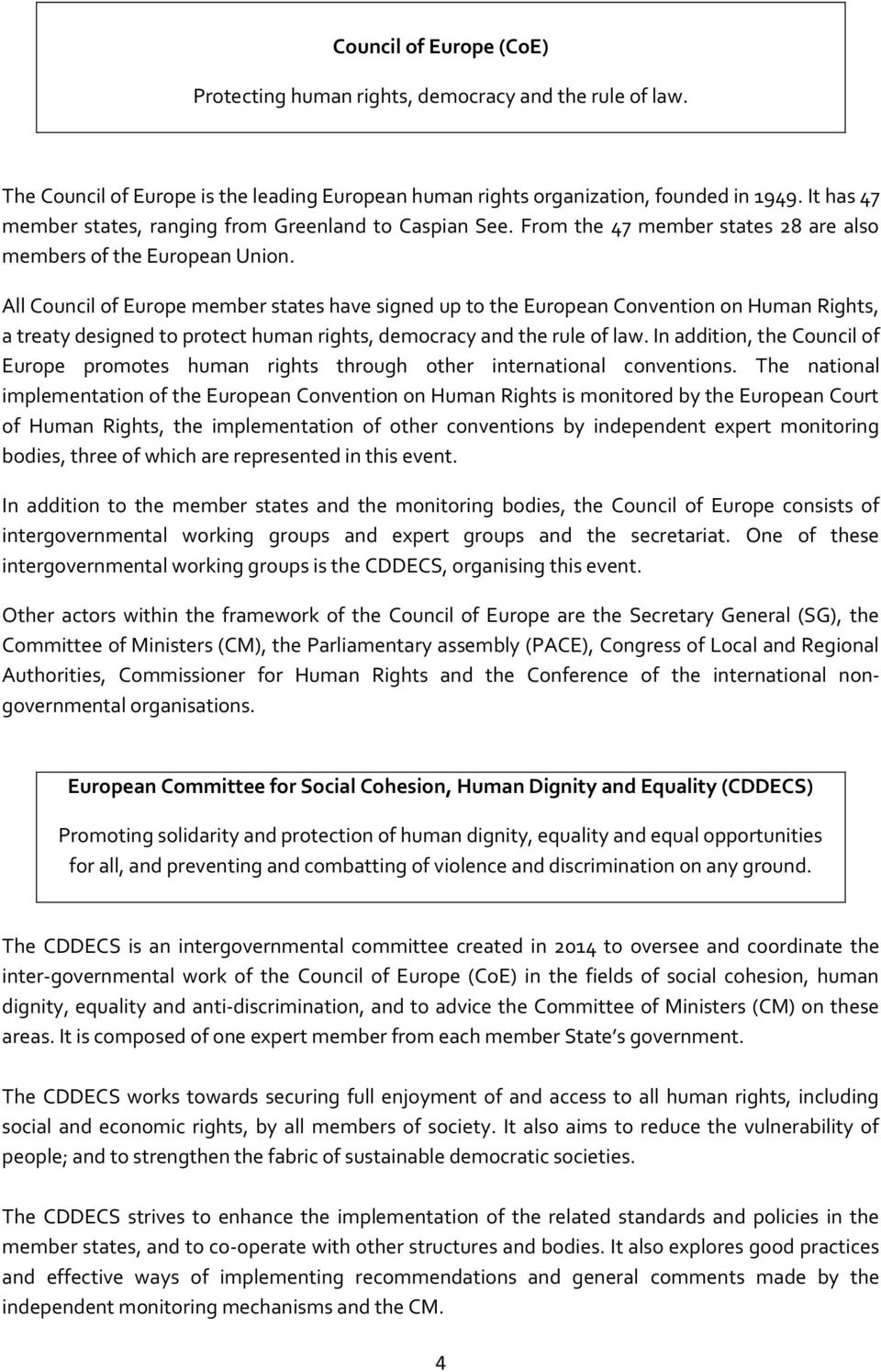 All Council of Europe member states have signed up to the European Convention on Human Rights, a treaty designed to protect human rights, democracy and the rule of law.