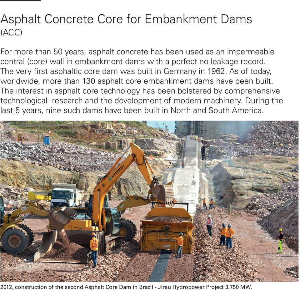 As of today, worldwide, more than 130 asphalt core embankment dams have been built.