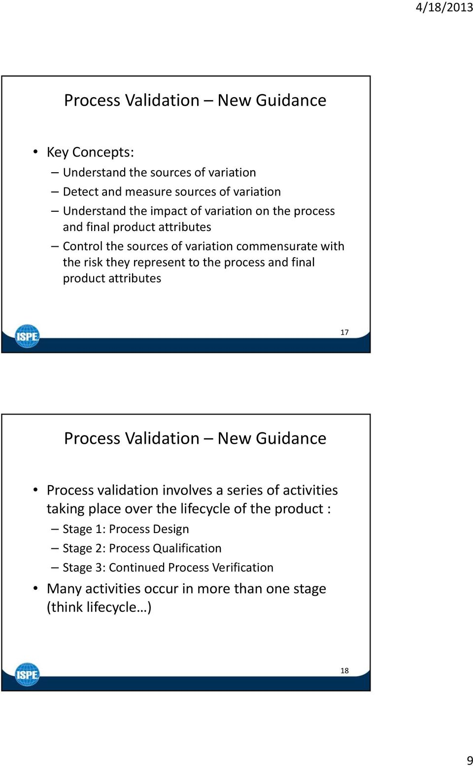 product attributes 17 Process Validation New Guidance Process validation involves a series of activities taking place over the lifecycle of the product :