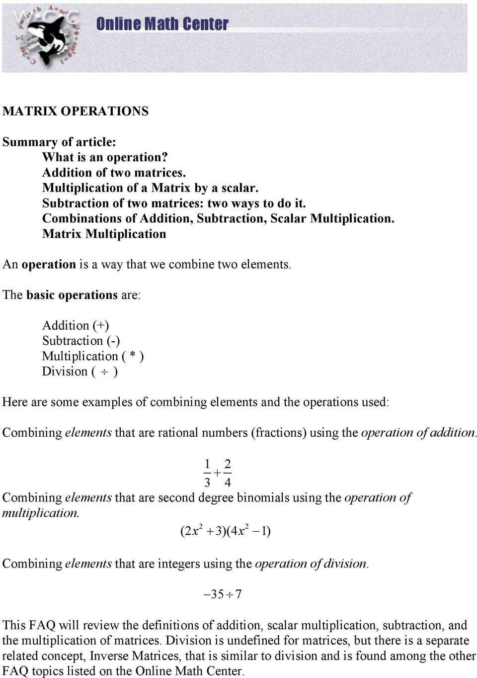 The basic operations are: Addition (+) Subtraction (-) Multiplication ( * ) Division ( ) Here are some examples of combining elements and the operations used: Combining elements that are rational