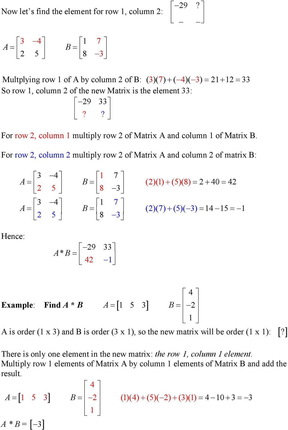 ? For row 2, column 1 multiply row 2 of Matrix A and column 1 of Matrix B.